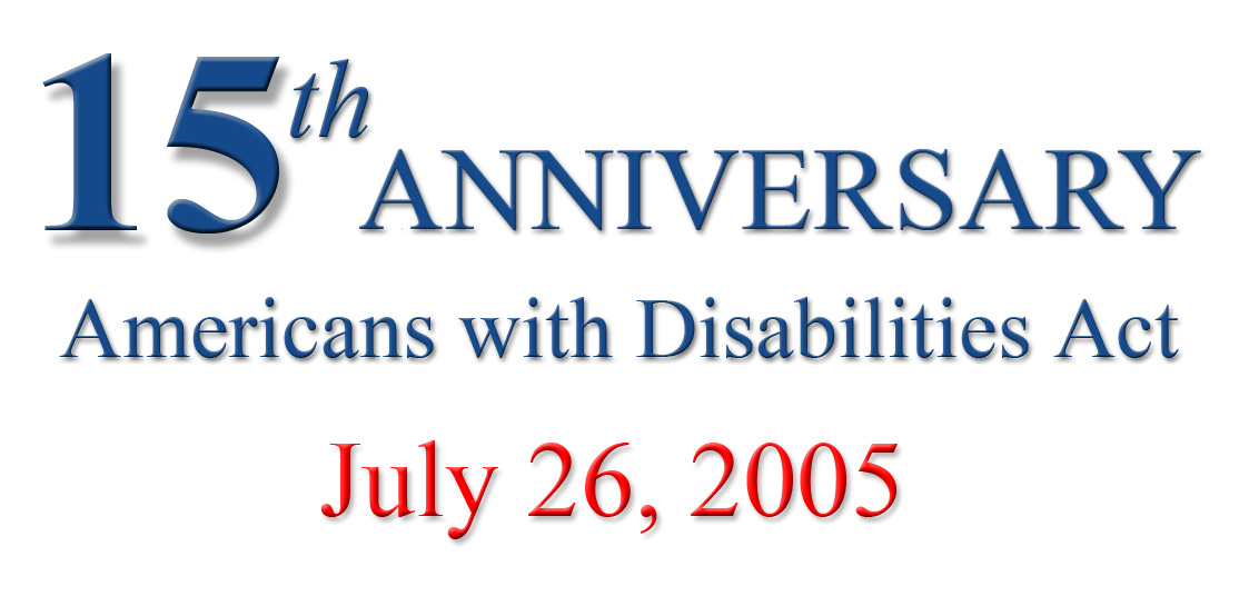 15th anniversary, Americans with Disabilties Act, July 26, 2005
