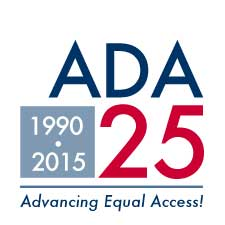 25th Anniversary of the ADA graphic reading 'ADA at 25 1990-2015 Advancing Equal Access!'